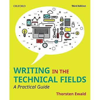 Writing in the Technical Fields  A Practical Guide by Thorsten Ewald