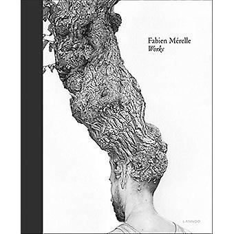 Fabien Merelle - Works by Kathy de Neve - 9789401457927 Book