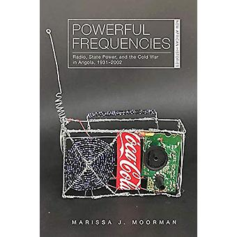 Powerful Frequencies - Radio - State Power - and the Cold War in Angol