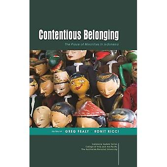 Contentious Belonging - The Place of Minorities in Indonesia by Greg F