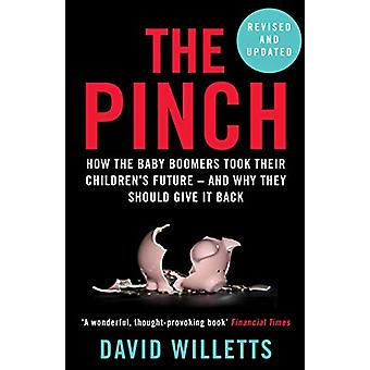 The Pinch - How the Baby Boomers Took Their Children's Future - And Wh