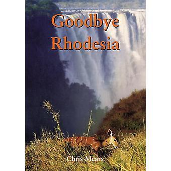 Goodbye Rhodesia by C. Mears - 9781905200443 Book