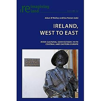 Ireland, West to East: Irish Cultural Connections with Central and Eastern Europe (Reimagining Ireland)