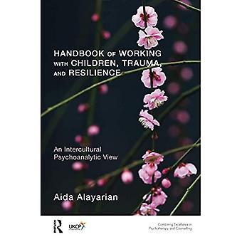 Manual de Trabalho com Crianças, Trauma e Resiliência: Uma Visão Psicanalítica Intercultural (Reino Unido...