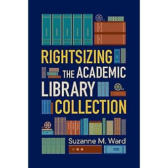 Rightsizing the Academic Library Collection by Suzanne M. Ward - 9780