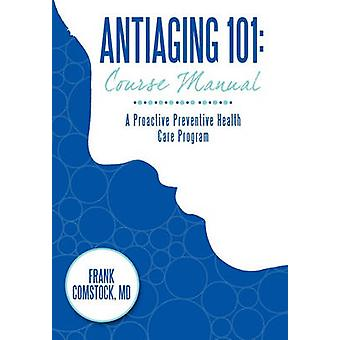 Antiaging 101 - Course Manual - A Proactive Preventive Health Care Prog