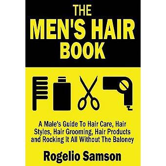 The Men's Hair Book - A Male's Guide to Hair Care - Hair Styles - Hair