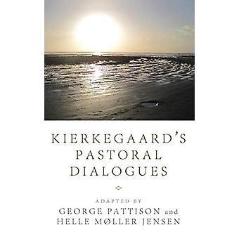 Kierkegaard's Pastoral Dialogues by George Pattison - 9781498214735 B