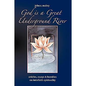 God is a Great Underground River by REV John R Mabry - 9781933993027