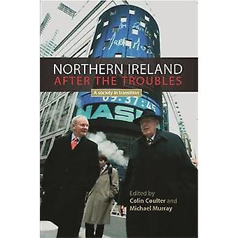 Northern Ireland After the Troubles di Colin Coulter & A cura di Michael Murray
