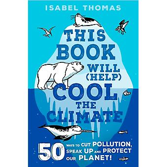 This Book Will Help Cool the Climate by Isabel Thomas & Illustrated by Alex Paterson