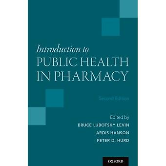 Introduction to Public Health in Pharmacy by Edited by Bruce Lubotsky Levin & Edited by Ardis Hanson & Edited by Peter D Hurd