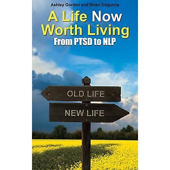 A Life Now Worth Living by Ashley Gordon Brian Tregunna
