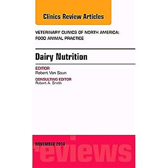 Dairy Nutrition, An Issue of Veterinary Clinics of North America: Food Animal Practice, 1e (The Clinics: Veterinary...