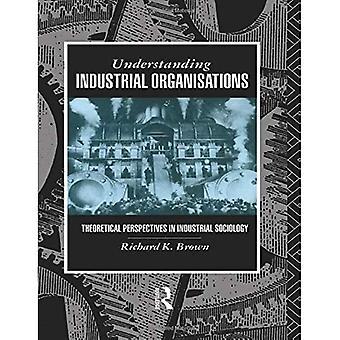 Understanding industrial organisations Theoretical perspectives in industrial sociology