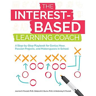 The InterestBased Learning Coach A StepbyStep Playbook for Genius Hour Passion Projects and Makerspaces in School par Jeanne H Purcell & Deborah E Burns & Wellesley Purcell