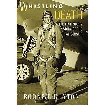 Whistling Death the Test Pilots Story of the F4u Corsair by Boone T Guyton