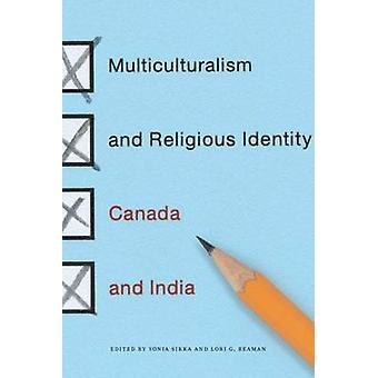 The Multiculturalism and Religious Identity - Canada and India by Soni