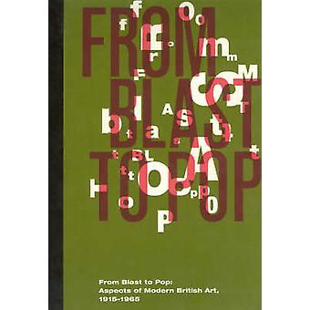 Van Blast om Pop - aspecten van de moderne Britse kunst - 1915-1965 (2e) door
