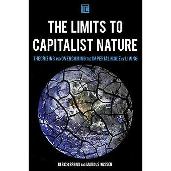 The Limits to Capitalist Nature - Theorizing and Overcoming the Imperi