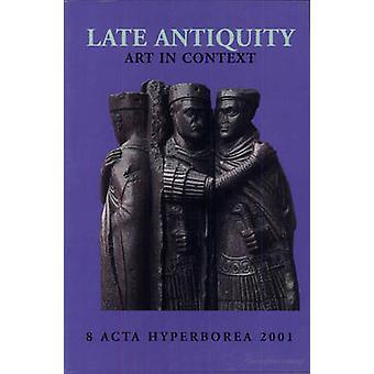 Late Antiquity - Art in Context - Acta Hyperborea - Danish Studies in