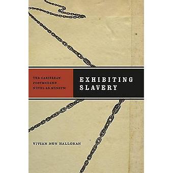 Exposer l'esclavage - le roman Postmodern des Caraïbes comme musée par Vivia