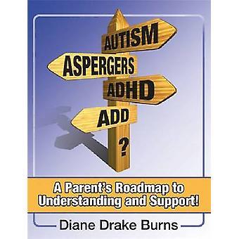 Autism? Aspergers? ADHA? ADD? - A Parent's Roadmap to Understandining