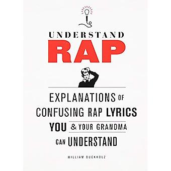 Understand Rap: Explanations of Confusing Rap Lyrics That You & Your Grandma Can Understand