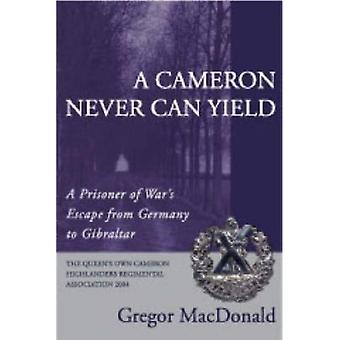 A Cameron Never Can Yield: A Prisoner of War's Escape from Germany to Gibraltar