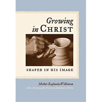 Growing in Christ : Shaped in His Image