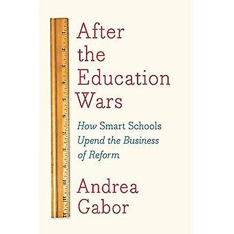 Na de oorlogen van het onderwijs: Hoe Smart scholen Upend de werkzaamheden van de hervorming