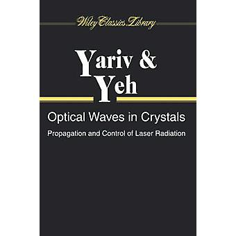 Optical Waves in Crystals Propagation and Control of Laser Radiation by Yariv & Amnon