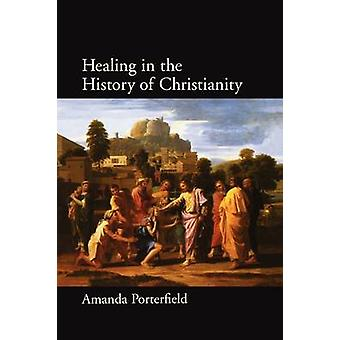 Healing in the History of Christianity by Porterfield & Amanda Robert A. Spivey Professor of Religion & Robert A. Spivey Professor of Religion & Florida State University