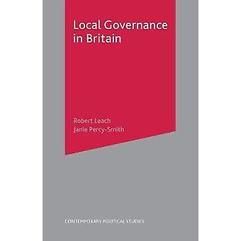 Local Governance in Britain by Leach & Robert