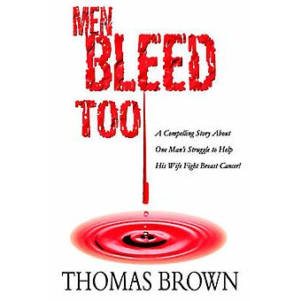Men Bleed TooA Compelling Story About One Mans Struggle to Help His Wife Fight Breast Cancer by Brown & Thomas