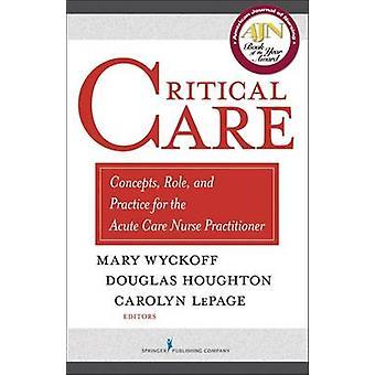 Concepts de soins intensifs rôle et pratique pour l'infirmière praticienne de soins aigus de Wyckoff & Mary