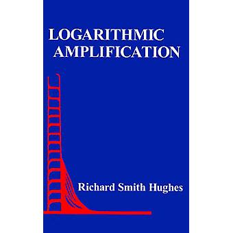 Logarithmic Amplification With Application to Radar and Ew by Hughes & Richard Smith
