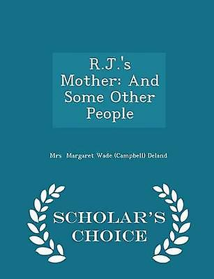 R.J.s Mother And Some Other People  Scholars Choice Edition by Margaret Wade Campbell Deland & Mrs