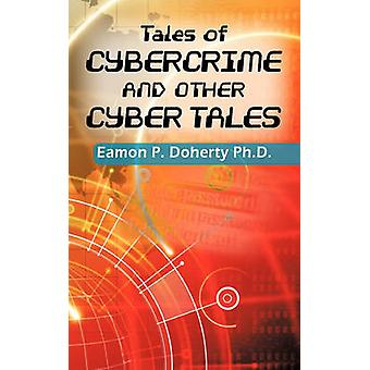 Tales of Cybercrime and Other Cyber Tales di Doherty pH.d. & Eamon P.