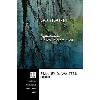 Go Figure Figuration in Biblical Interpretation by Walters & Stanley D.