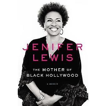 The Mother of Black Hollywood - A Memoir by Jenifer Lewis - 9780062410