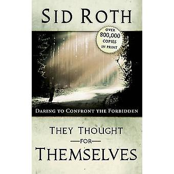 They Thought for Themselves - Daring to Confront the Forbidden by Sid