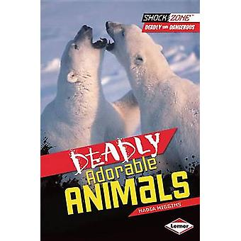 Deadly Adorable Animals by Nadia Higgins - 9781467708883 Book
