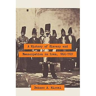 A History of Slavery and Emancipation in Iran - 1800-1929 by Behnaz A
