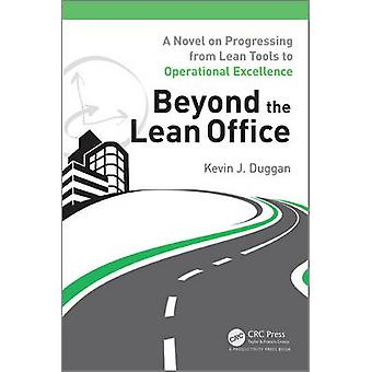 Beyond the Lean Office - A Novel on Progressing from Lean Tools to Ope