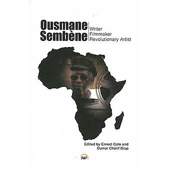 Ousmane Sembene - Writer - Filmmaker - and Revolutionary Artist by Ern