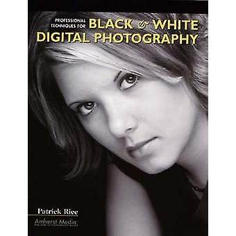 Professional Techniques for Black and White Digital Photography by Pa