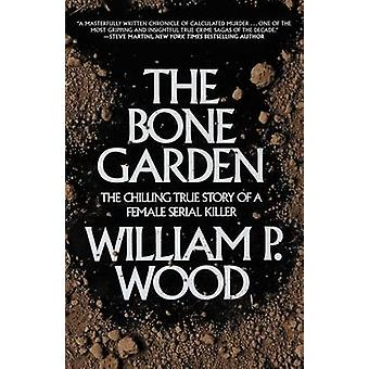 The Bone Garden - The Chilling True Story of a Female Serial Killer by