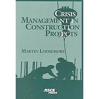 Crisis Management in Construction Projects by Martin Loosemore - 9780
