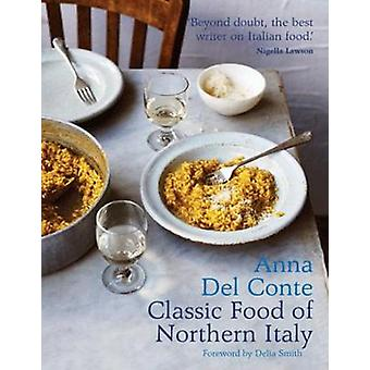 Classic Food of Northern Italy by Anna Conte